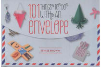 101 Things to Do with an Envelope - Fun, Frivolous and Functional Things to Make out of Envelopes