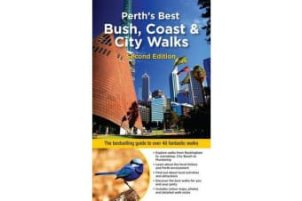 Perth's Best Bush, Coast & City Walks - The Bestselling Guide to Over 40 Fantastic Walks