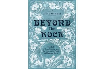 Beyond the Rock - The Life of Joan Lindsay and the Mystery of Picnic at Hanging Rock