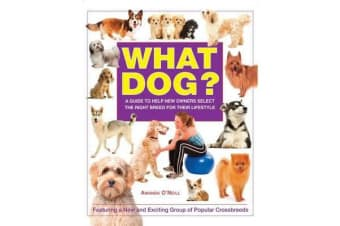 What Dog? - A Guide to Help New Owners Select the Right Breed for Their Lifestyle