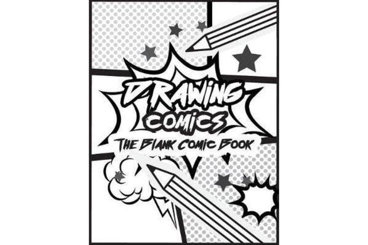 Drawing Comics the Blank Comic Book - Art for Kids Comic Strips - Comic Book Drawing Templates, Blank Comic Book (Large Print 8.5x 11 120 Pages)