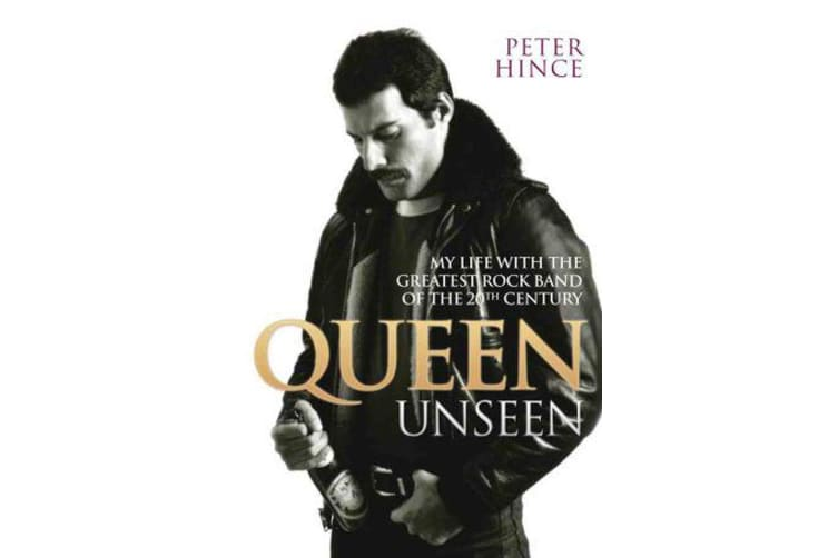 Queen Unseen - My Life with the Greatest Rock Band of the 20th Century - Revised and with Added Material