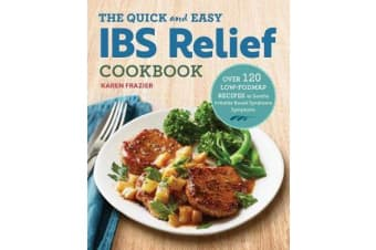 The Quick & Easy Ibs Relief Cookbook - Over 120 Low-Fodmap Recipes to Soothe Irritable Bowel Syndrome Symptoms