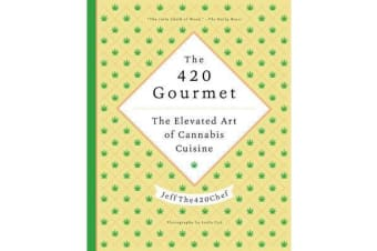 The 420 Gourmet - The Elevated Art of Cannabis Cuisine