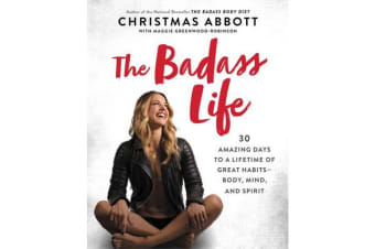 The Badass Life - 30 Amazing Days to a Lifetime of Great Habits--Body, Mind, and Spirit