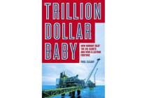 Trillion Dollar Baby - How Norway Beat the Oil Giants and Won a Lasting Fortune