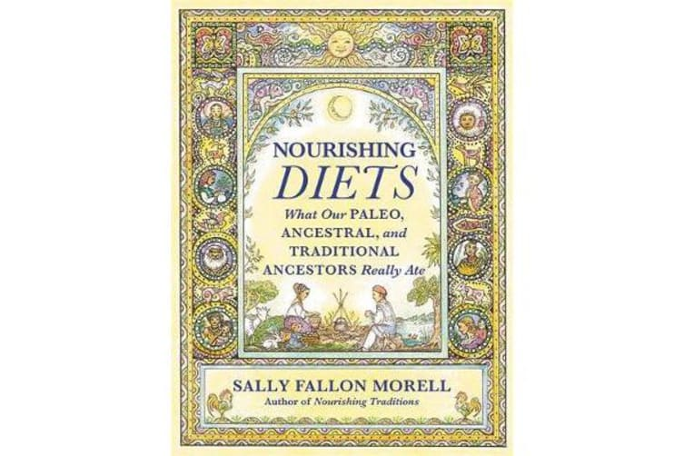 Nourishing Diets - How Paleo, Ancestral and Traditional Peoples Really Ate