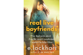 Real Live Boyfriends: a Ruby Oliver Novel 4 - Yes. Boyfriends, Plural. If My Life Weren't Complicated, I Wouldn't be Ruby Oliver