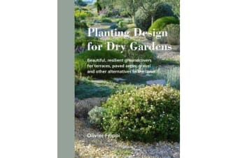 Planting Design for Dry Gardens - Beautiful, Resilient Groundcovers for Terraces, Paved Areas, Gravel and Other Alternatives to the Lawn