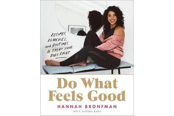 Do What Feels Good - Recipes, Remedies, and Routines to Treat Your Body Right