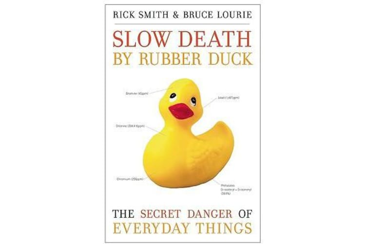 Slow Death by Rubber Duck - The Secret Danger of Everyday Things