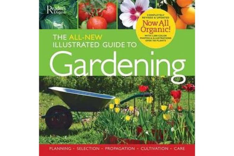 The All-New Illustrated Guide to Gardening - Planning, Selection, Propagation, Organic Solutions