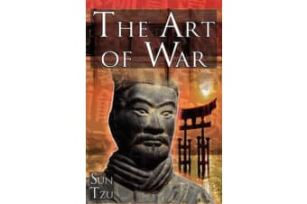 The Art of War - Sun Tzu's Ultimate Treatise on Strategy for War, Leadership, and Life