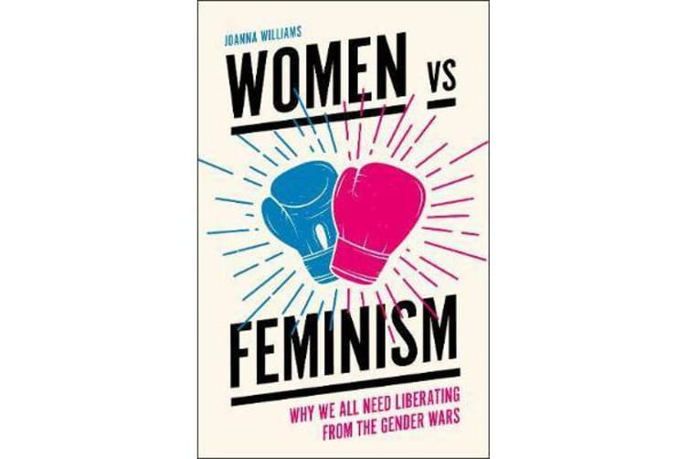Women vs Feminism - Why We All Need Liberating from the Gender Wars