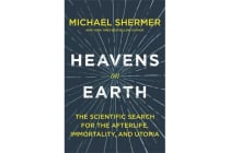 Heavens on Earth - The Scientific Search for the Afterlife, immortality, and Utopia