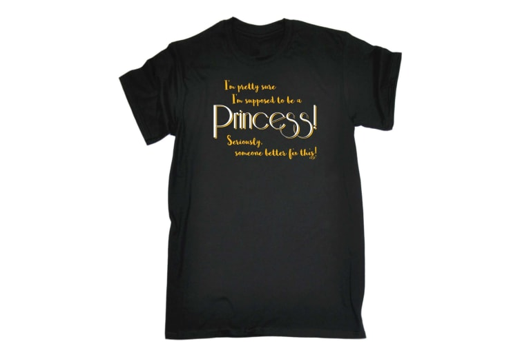 123T Funny Tee - Im Pretty Sure Supposed To Be A Princess - (Small Black Mens T Shirt)