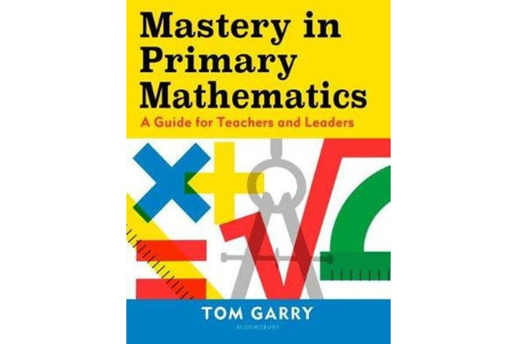 Mastery in Primary Mathematics - A Guide for Teachers and Leaders