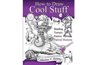 How to Draw Cool Stuff - Basic, Shading, Textures and Optical Illusions