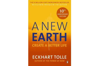 A New Earth - The LIFE-CHANGING follow up to The Power of Now. 'An otherworldly genius' Chris Evans' BBC Radio 2 Breakfast Show