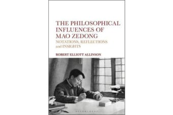 The Philosophical Influences of Mao Zedong - Notations, Reflections and Insights
