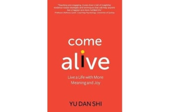Come Alive - Live a Life with More Meaning and Joy