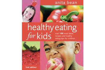 Healthy Eating for Kids - Over 100 Meal Ideas, Recipes and Healthy Eating Tips for Children