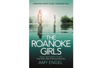 The Roanoke Girls: the addictive Richard & Judy thriller 2017, and the #1 ebook bestseller - the addictive Richard & Judy thriller 2017, and the #1 ebook bestseller