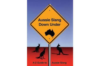 Aussie Slang Down Under - A-Z Guide to Aussie Slang