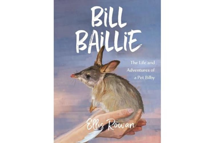 Bill Baillie - The Life and Adventures of a Pet Bilby