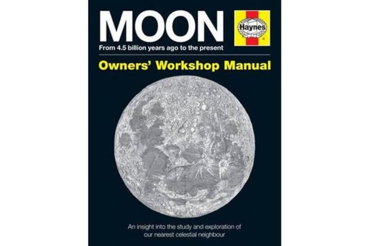 Moon Owners' Workshop Manual - From 4.5 billion years ago to the present