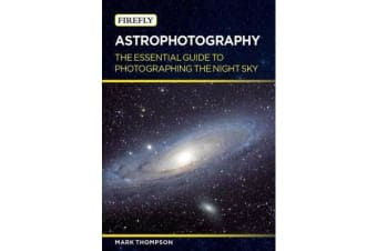 Astrophotography - The Essential Guide to Photographing the Night Sky