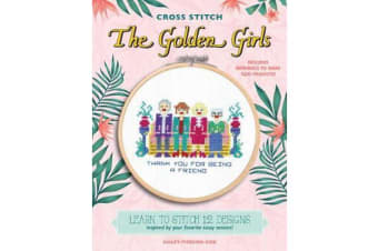 The Golden Girls (Cross Stitch) - 12 Patterns Inspired by Your Favorite Sassy Seniors