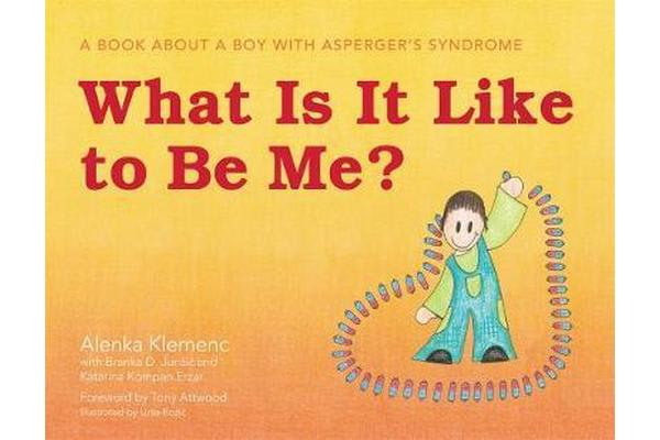 What Is It Like to Be Me? - A Book About a Boy with Asperger's Syndrome