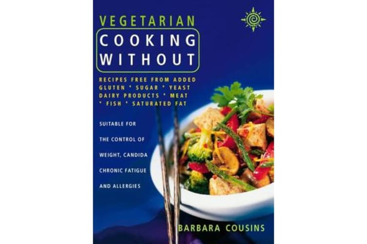 Vegetarian Cooking Without - All Recipes Free from Added Gluten, Sugar, Yeast, Dairy Produce, Meat, Fish and Saturated Fat
