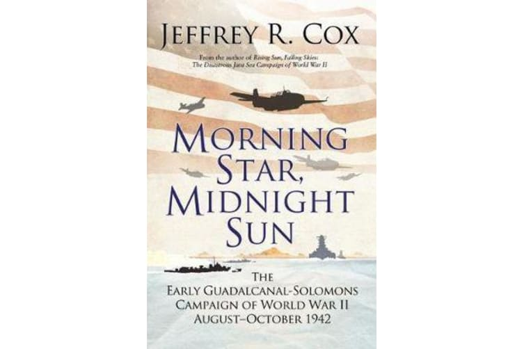Morning Star, Midnight Sun - The Early Guadalcanal-Solomons Campaign of World War II August-October 1942