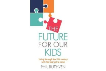 The Future for Our Kids - Plan for the future for yourself and your children with Phil Ruthven futurologist and strategist.