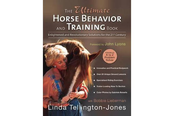 The Ultimate Horse Behavior and Training Book - Enlightened and Revolutionary Solutions for the 21st Century