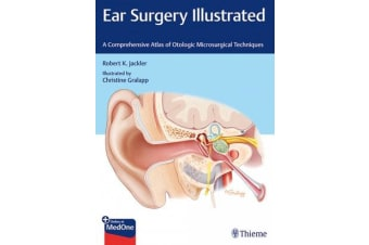 Ear Surgery Illustrated - A Comprehensive Atlas of Otologic Microsurgical Techniques