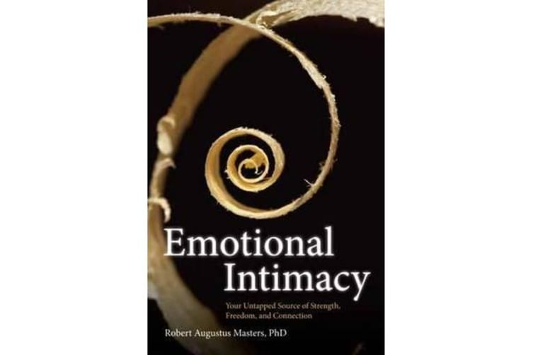 Emotional Intimacy - Your Untapped Source of Strength, Freedom, and  Connection