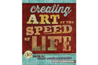 Creating Art At The Speed Of Life - 30 Days of Mixed-Media Exploration