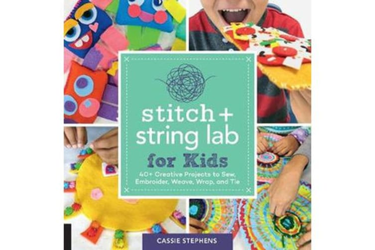 Stitch and String Lab for Kids - 40+ Creative Projects to Sew, Embroider, Weave, Wrap, and Tie