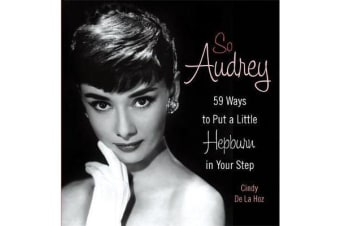 So Audrey - 59 Ways to Put a Little Hepburn in Your Step
