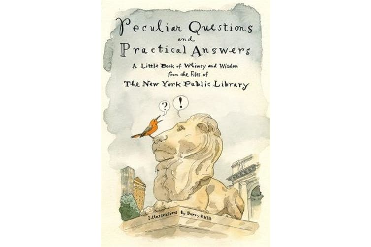 Peculiar Questions and Practical Answers - A Little Book of Whimsy and Wisdom from the Files of the New York Public Library