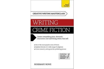 Masterclass: Writing Crime Fiction - How to create compelling plots, dramatic characters and nail biting twists in crime and detective fiction