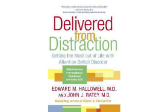 Delivered from Distraction - Getting the Most Out of Life with Attention Deficit Disorder