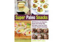 Super Paleo Snacks - 100 Delicious Low-Glycemic, Gluten-Free Snacks That Will Make Living Your Paleo Lifestyle Simple & Satisfying