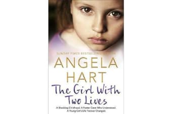 The Girl With Two Lives - A Shocking Childhood. A Foster Carer Who Understood. A Young Girl's Life Forever Changed