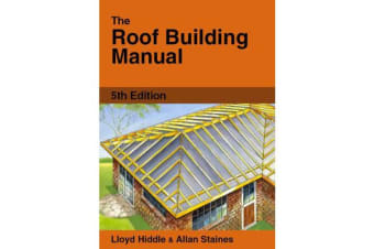 The Roof Building Manual - The Easy Step-by-Step Guide with Tables and Bevels