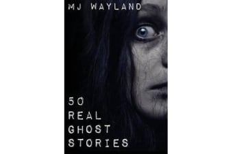 50 Real Ghost Stories - Terrifying Real Life Encounters with Ghosts and Spirits