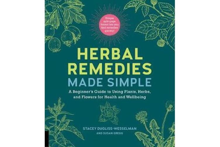 Herbal Remedies Made Simple - A Beginner's Guide to Using Plants, Herbs, and Flowers for Health and Well-Being